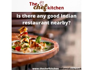 A good Indian restaurant nearby you!? The Chef Kitchen!