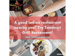 A good Indian restaurant nearby you? Try Tandoori Grill Restaurant!