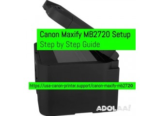 Canon Maxify MB2720 Setup - Step by Step Guide
